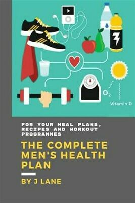 Complete Men's Health Plan : For Your Health: Meal Plans, Recipes and Workout...